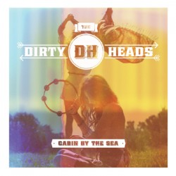 The Dirty Heads : Cabin By The Sea