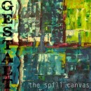 The Spill Canvas : Gestalt