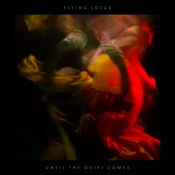 Flying Lotus : Until The Quiet Comes