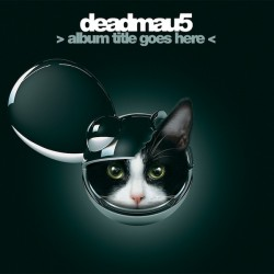 Deadmau5 : Album Title Goes Here