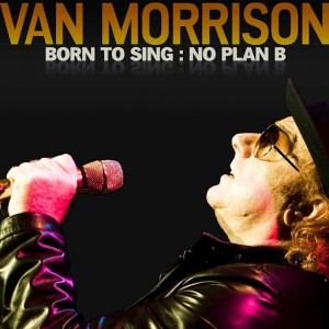 Van Morrison : Born To Sing: No Plan B