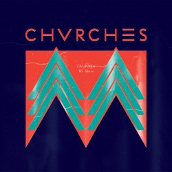 CHVRCHES : The Mother We Share