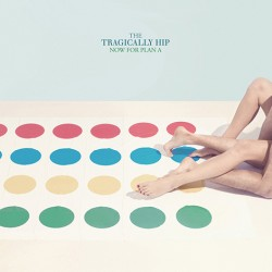 The Tragically Hip : Now For Plan A