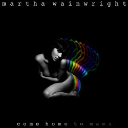 Martha Wainwright : Come Home To Mama