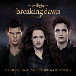 Various Artists : The Twilight Saga: Breaking Dawn – Part 2 (Original Motion Picture Soundtrack)