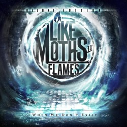 Like Moths To Flames : When We Don't Exist (Deluxe Edition)