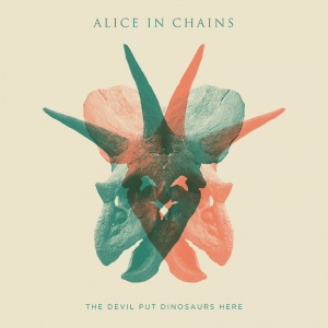 Alice In Chains : The Devil Put Dinosaurs Here