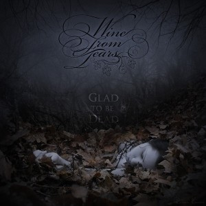 Wine From Tears : Glad To Be Dead
