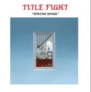 Title Fight : Spring Songs – EP