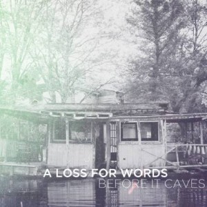A Loss For Words : Before It Caves