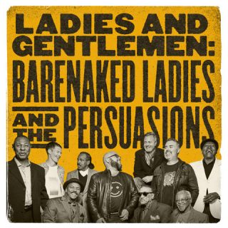 "News Added Mar 12, 2017 Canadian Alternative Rock group Barenaked Ladies and a cappella group The Persuasions have recorded a 15-track album together, titled ""Ladies and Gentlemen - Barenaked Ladies & The Persuasions"". The album is currently slated to be released on April 14th, 2017 by Raisin' Records. Submitted By RTJ [moderator] Source itunes.apple.com Track […]"