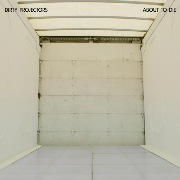 News Added Sep 25, 2012 Just over two months after releasing their sixth LP Swing Lo Magellan, rock outfit Dirty Projectors have announced a brand new EP titled About to Die. Submitted By Bret Track list: Added Sep 25, 2012 TBA Submitted By Bret Video Added Sep 25, 2012 Submitted By Bret