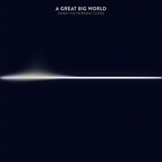 A Great Big World : When The Morning Comes album download