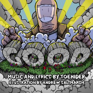 "News Added Sep 06, 2017 The latest album from your favourite thing ever Toehider is here! Featuring 8 brand spankin' new tracks, ""GOOD"" is the first release from the band since 2015's ""Mainly Songs About Robots"". The first video single, ""This Conversation Is Over"" (featuring art from constant collaborator Andrew Saltmarsh) was released on September […]"