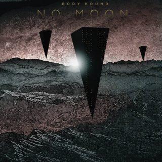 Body Hound - No Moon (2019) LEAK ALBUM