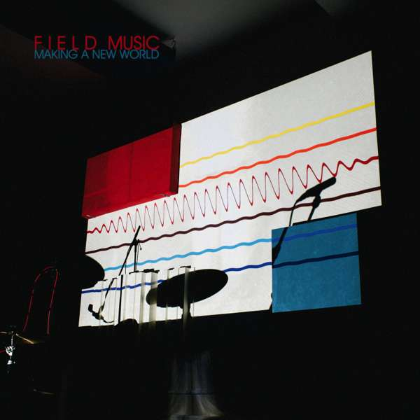 Field Music : Making A New World