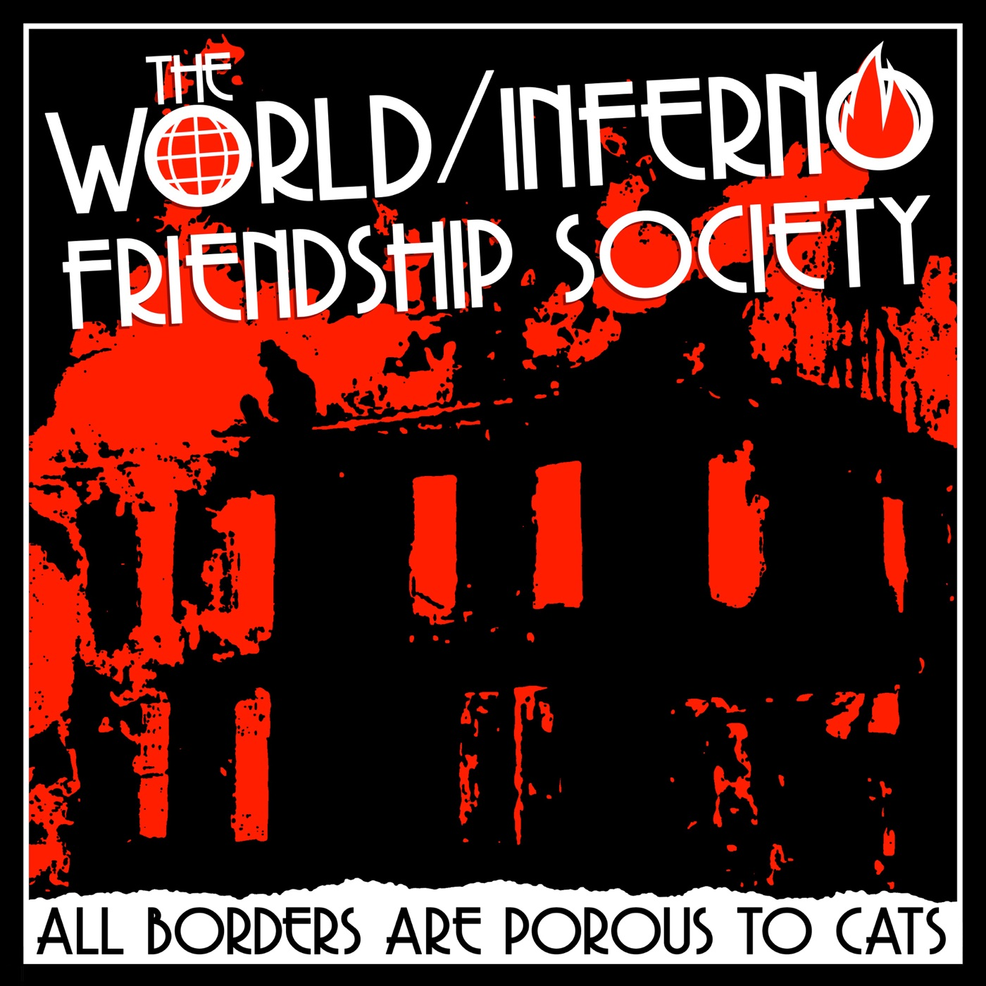 The World/Inferno Friendship Society : All Borders Are Porous To Cats