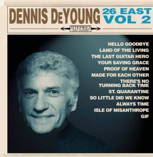 News Added Mar 21, 2021 26 East, Vol. 2 is the upcoming eighth and final studio album from former Styx lead vocalist and keyboardist Dennis DeYoung. The album will serve as the follow-up to 26 East, Vol. 1, DeYoung's May 2020 release. The album was officially announced on March 19, 2021 alongside the reveal of […]